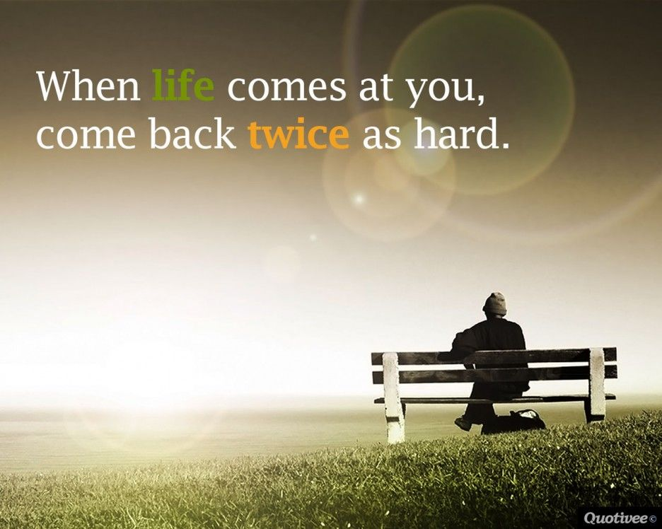 When Life Comes At You Come Back Twice As Hard Motivational Inspirational Life Is Hard Quotes Work Encouragement Quotes Work Quotes Inspirational