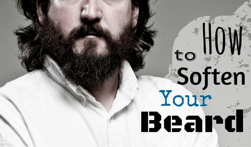 How to Soften your Beard Now. The Complete Guide to Softer