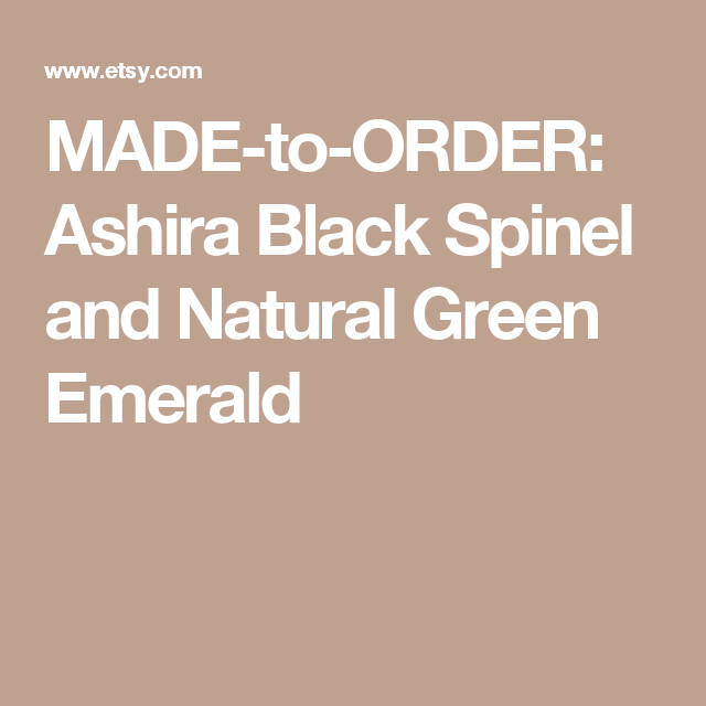 MADE-to-ORDER: Ashira Black Spinel and Natural Green Emerald