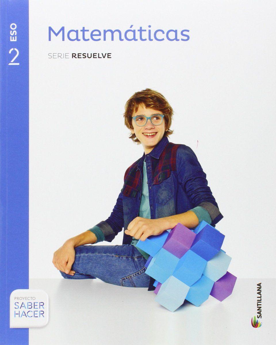 Libro De Texto Matematicas Serie Resuelve 1 2 3 4 Eso Saber Hacer Santillana Matematicas Libros De Matemáticas Matematicas 2 Eso