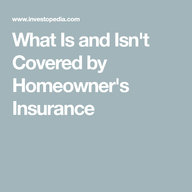 What Is and Isn't Covered by Homeowners Insurance