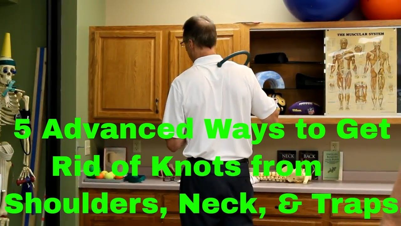 5 advanced ways to get rid of knots shoulders neck