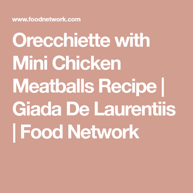 Orecchiette With Mini Chicken Meatballs Recipe In 2018 Italian