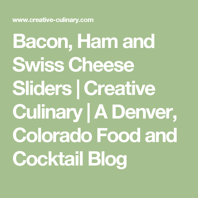 Bacon, Ham and Swiss Cheese Sliders | Creative Culinary | A Denver, Colorado Food and Cocktail Blog