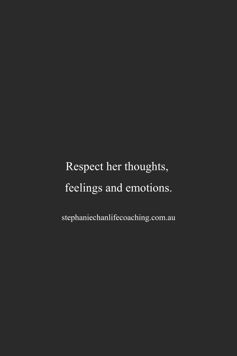 Respect her thoughts, feelings & emotions...quote words