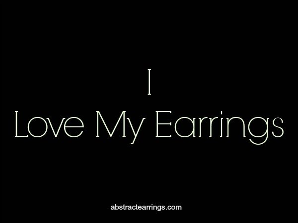I love my earrings jewelry quotes accessories abstractearrings