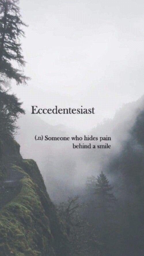 eccedentesiast n someone who hides pain behind a smile i tend