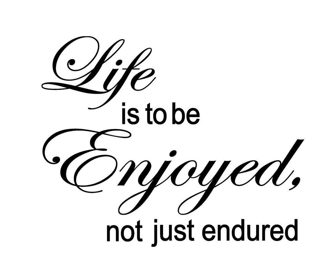Enjoy Life Cute Quotes