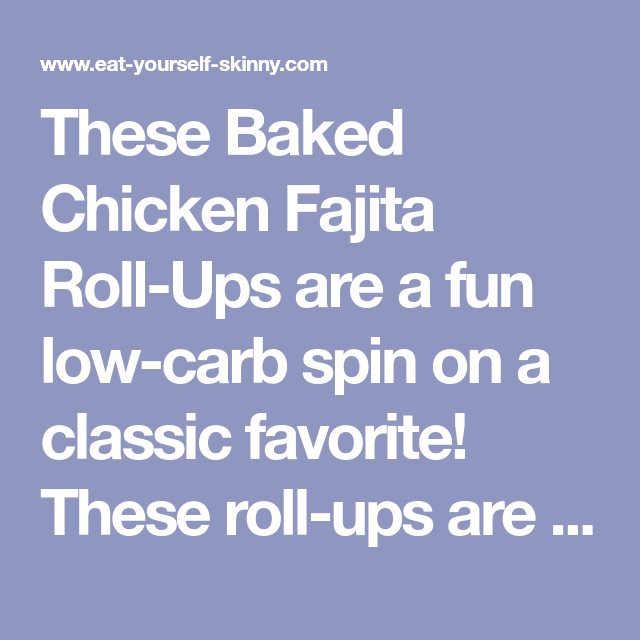 Baked Chicken Fajita Roll Ups Recipe Chicken Fajitas