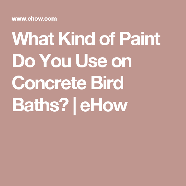 What Kind Of Paint Do You Use On Concrete Bird Baths Concrete Bird Bath Bird Bath Clean Concrete