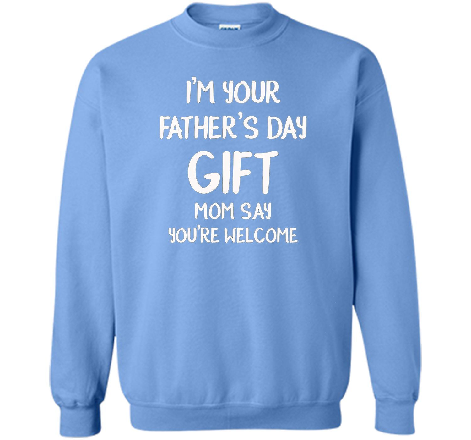 I'm your father's day gift Mom say you're welcome