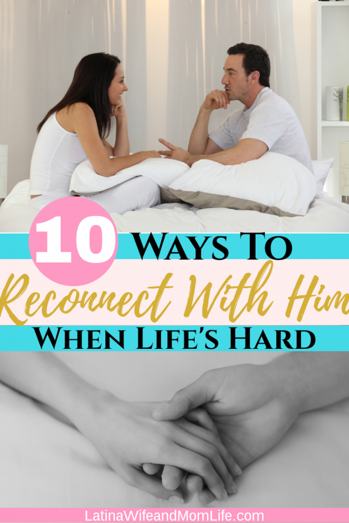 10 Ways To Reconnect With Your Spouse When Lifes Hard