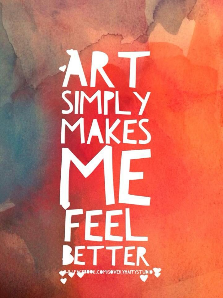 Art simply makes me feel better. Art quotes