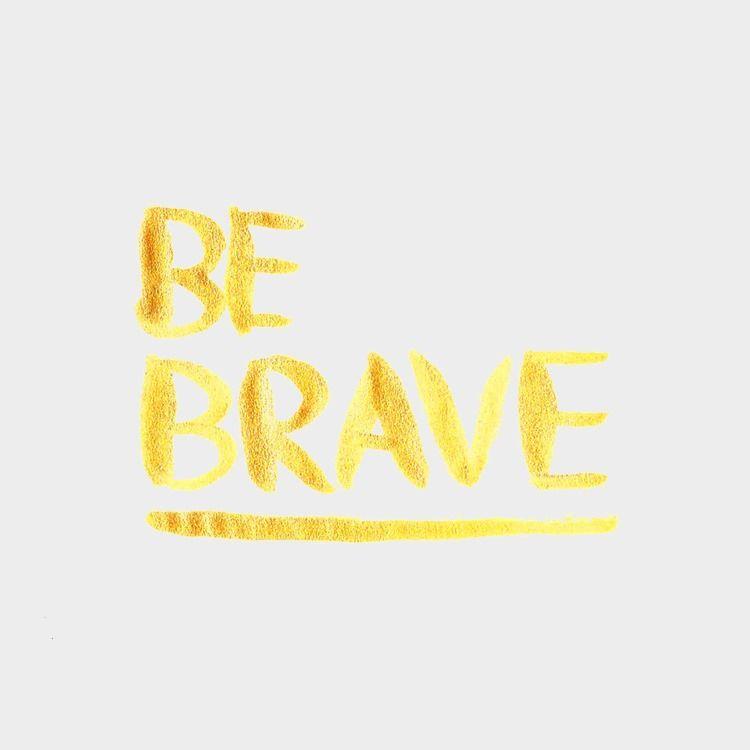 Be Brave / Hannah Rose Beasley #adrawingaday