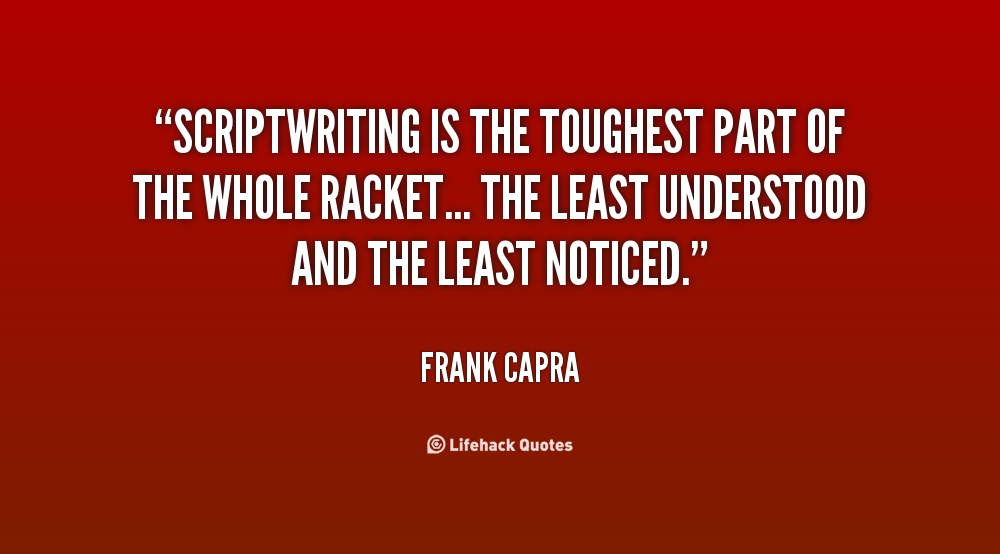 Scriptwriting Is The Toughest Part Of The Whole Racket  The