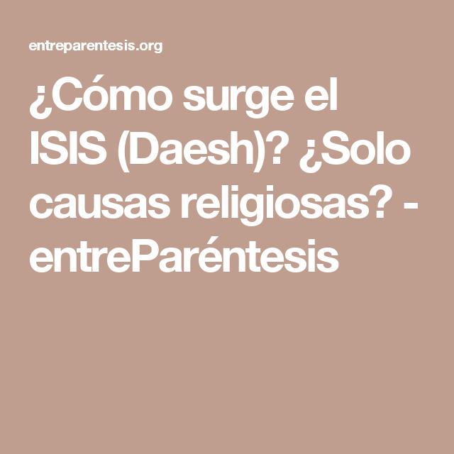 ¿Cómo surge el ISIS (Daesh)? ¿Solo causas religiosas? - entreParéntesis