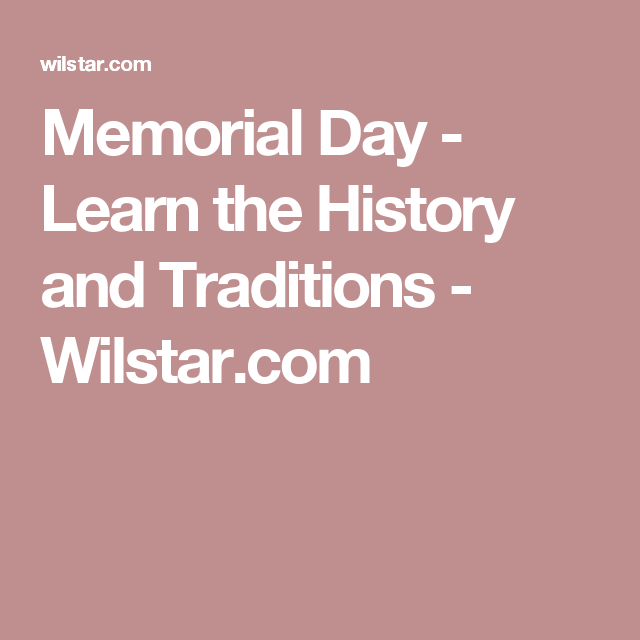 Memorial Day - Learn the History and Traditions - Wilstar.com