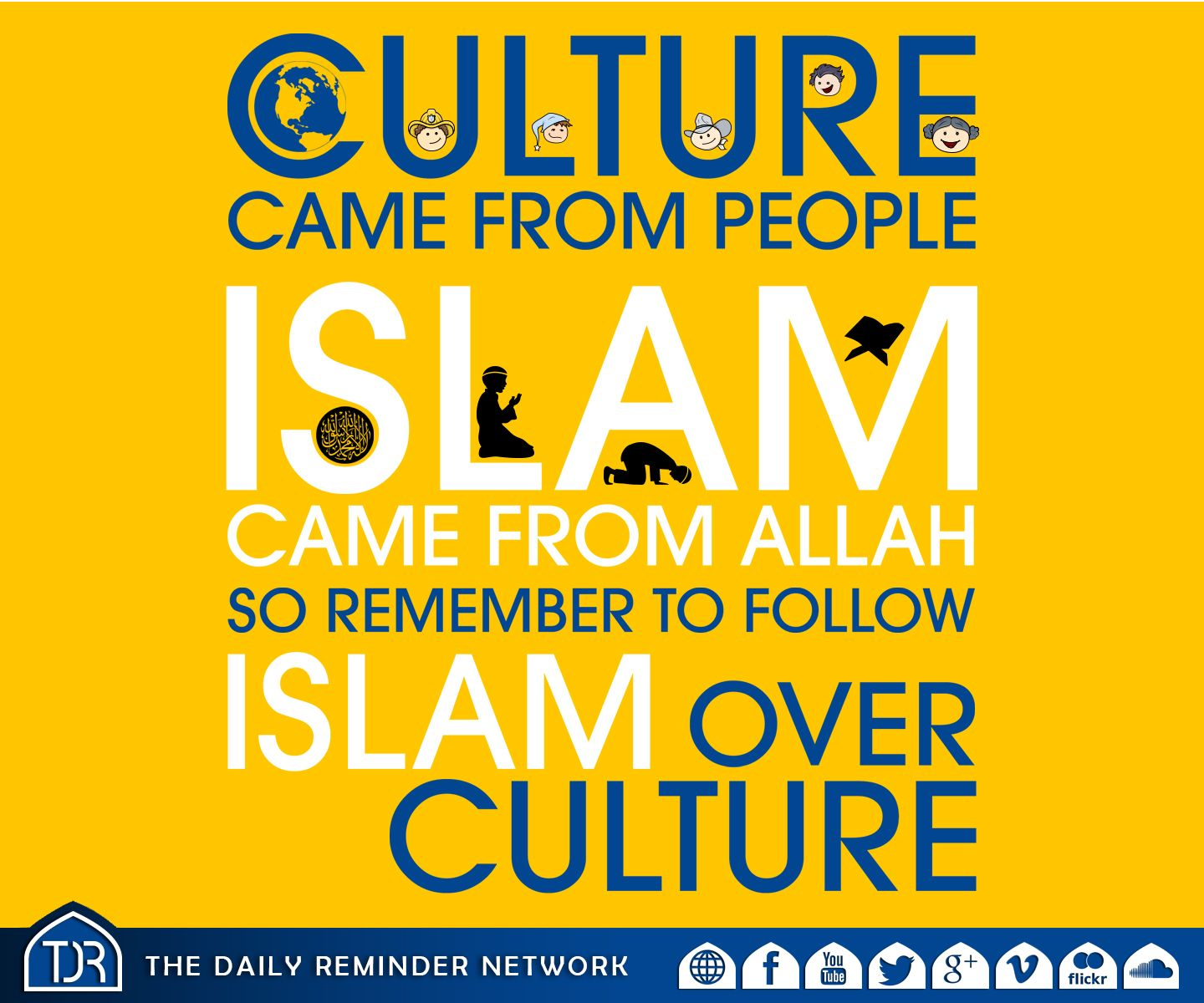 Culture came from people. Islam came from Allah. So remember to follow Islam over culture...