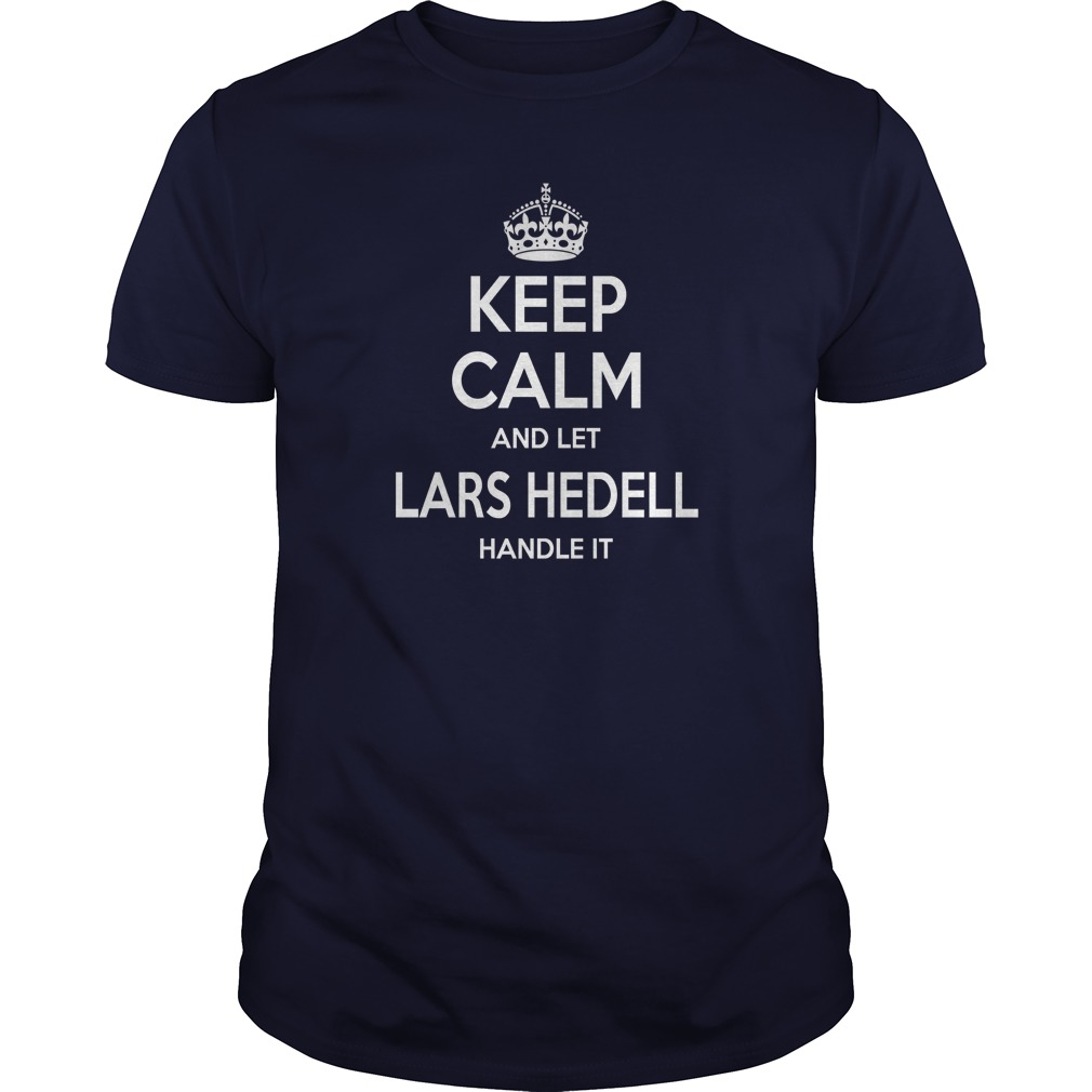 Lars Hedell Shirts, keep calm and let Lars Hedell handle it, Lars Hedell T-shirt, Lars Hedell T shirt, Lars Hedell Shirts, keep calm Lars Hedell, Lars Hedell Hoodie Sweat Vneck