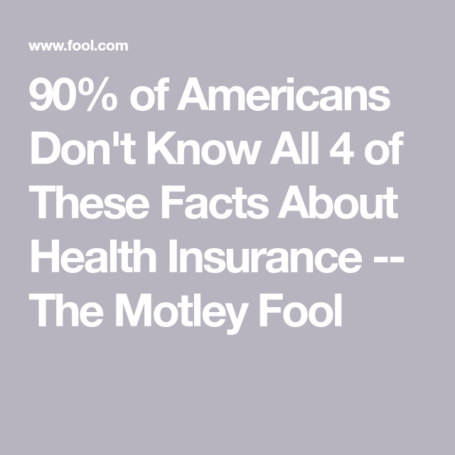 90 of Americans Dont Know All 4 of These Facts About Health Insurance  The Motley Fool