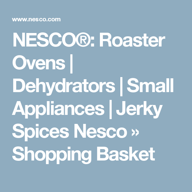 NESCO®: Roaster Ovens | Dehydrators | Small Appliances | Jerky Spices Nesco » Shopping Basket