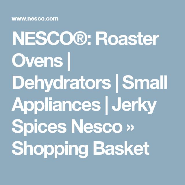 NESCO®: Roaster Ovens | Dehydrators | Small Appliances | Jerky Spices Nesco » Shopping Basket