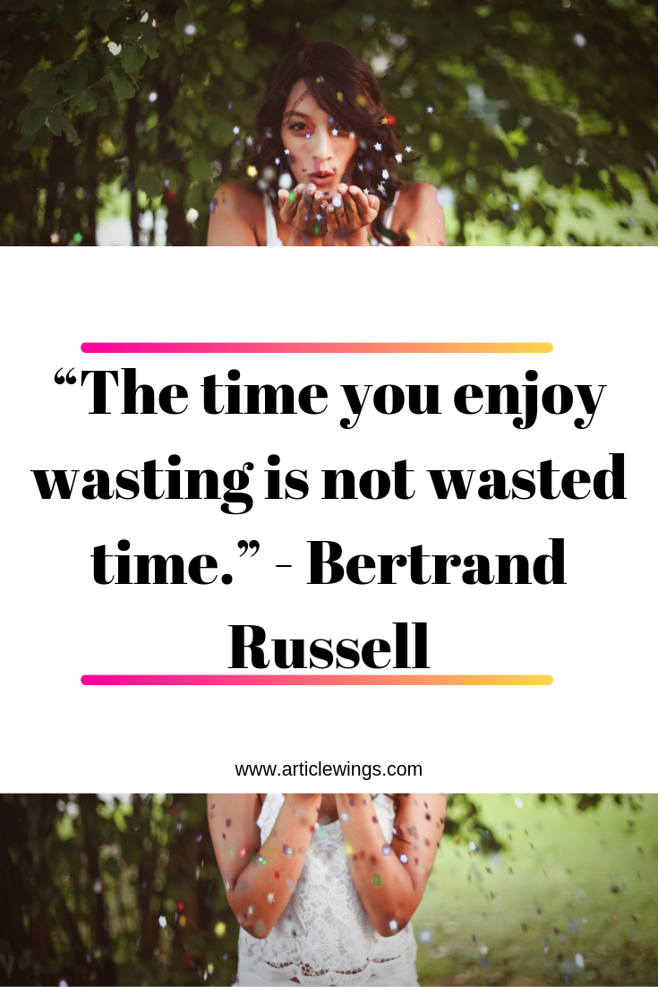 The Time You Enjoy Wasting Is Not Wasted Time Bertrand Russell Time Is One Of The Most Important Resource Internet Marketing Online Entrepreneur Marketing