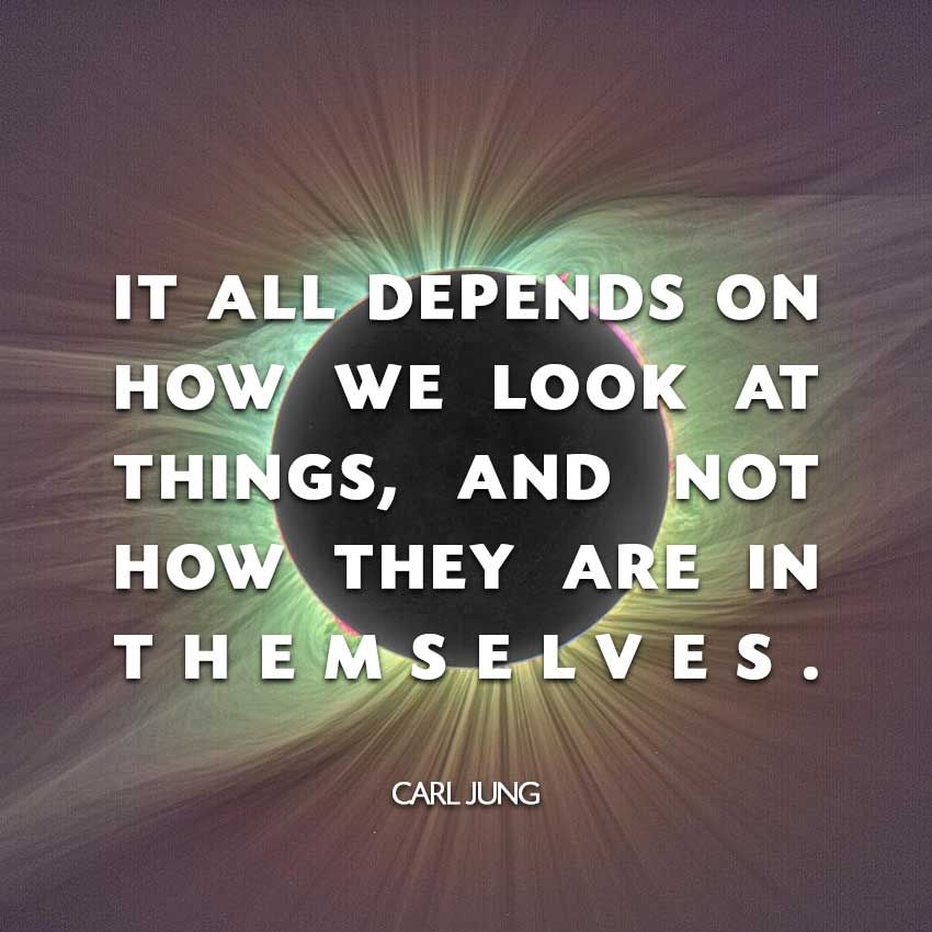 It All Depends On How We Look At Things, And Not How They
