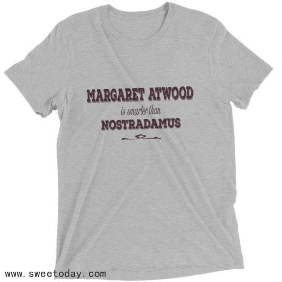 Margaret Atwood Is Smarter Than Nostradamus Short Sleeve Tee Shirt #margaretatwood