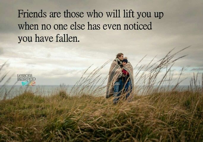 Friends Are Those Who Lift You Up Lessons Learned In Life True Friends Motivational Quotes For Life