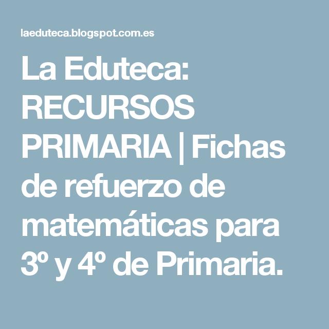 La Eduteca: RECURSOS PRIMARIA | Fichas de refuerzo de matemáticas para 3º y 4º de Primaria.