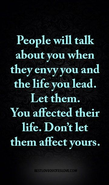 People Will Talk About You When They Envy You Truisms Jealousy
