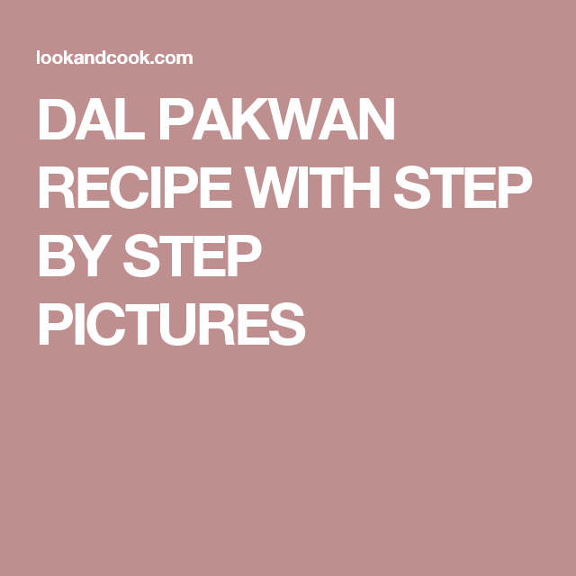 DAL PAKWAN RECIPE WITH STEP BY STEP PICTURES
