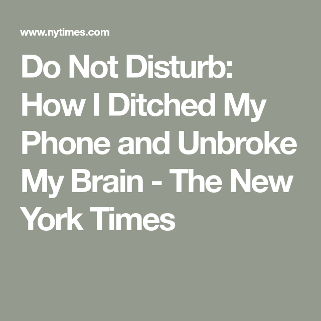 Do Not Disturb: How I Ditched My Phone and Unbroke My Brain
