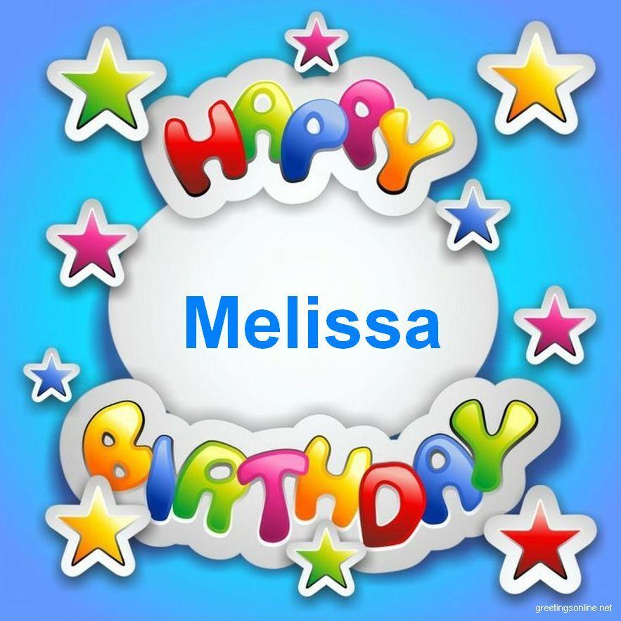 Happy Birthday Melissa With Images Happy Birthday Melissa