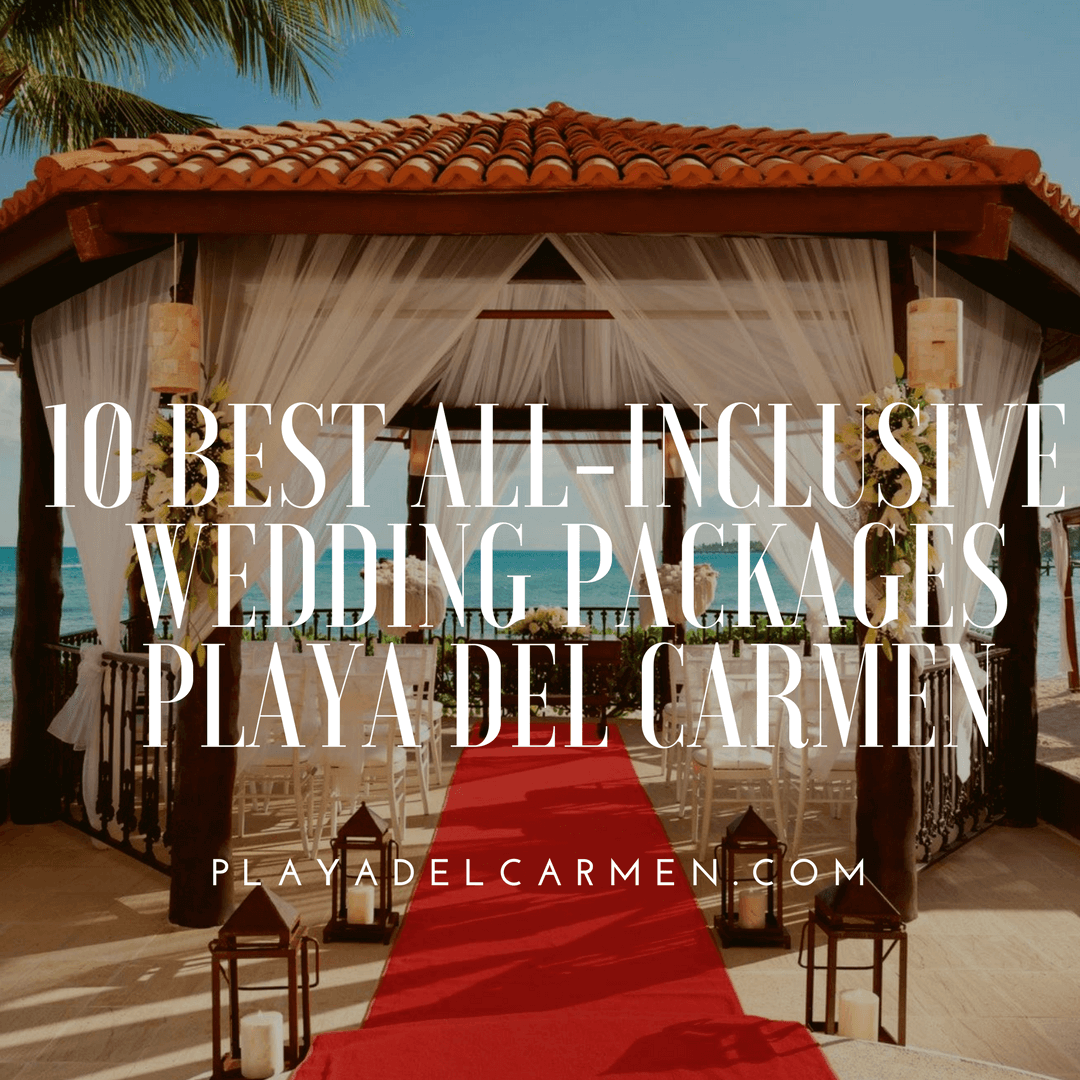 10 Best AllInclusive Playa del Carmen Wedding Packages