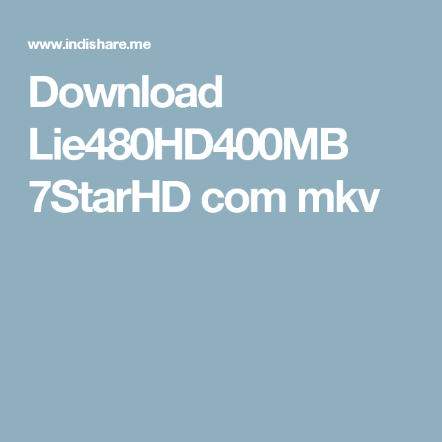 Download Lie480HD400MB 7StarHD com mkv | mann creation | Ios
