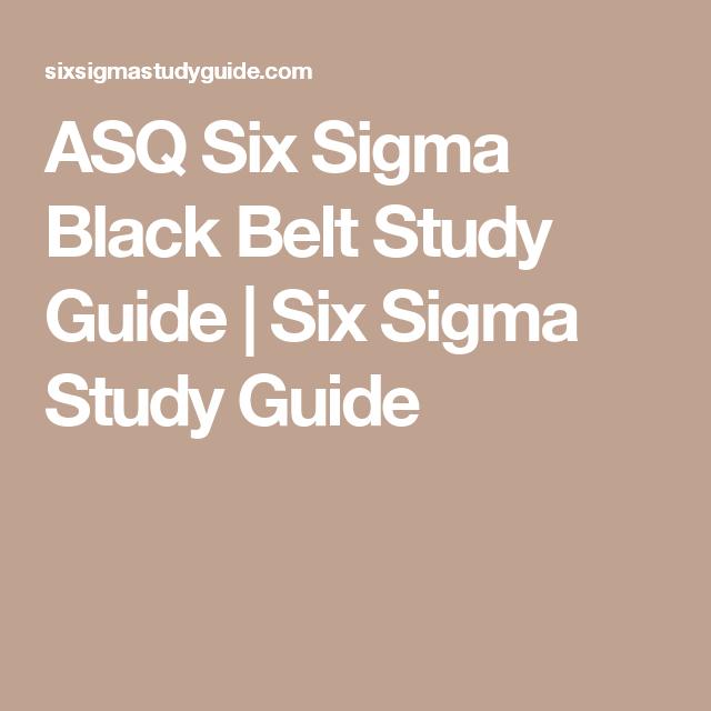 Asq Six Sigma Black Belt Study Guide Six Sigma Study Guide