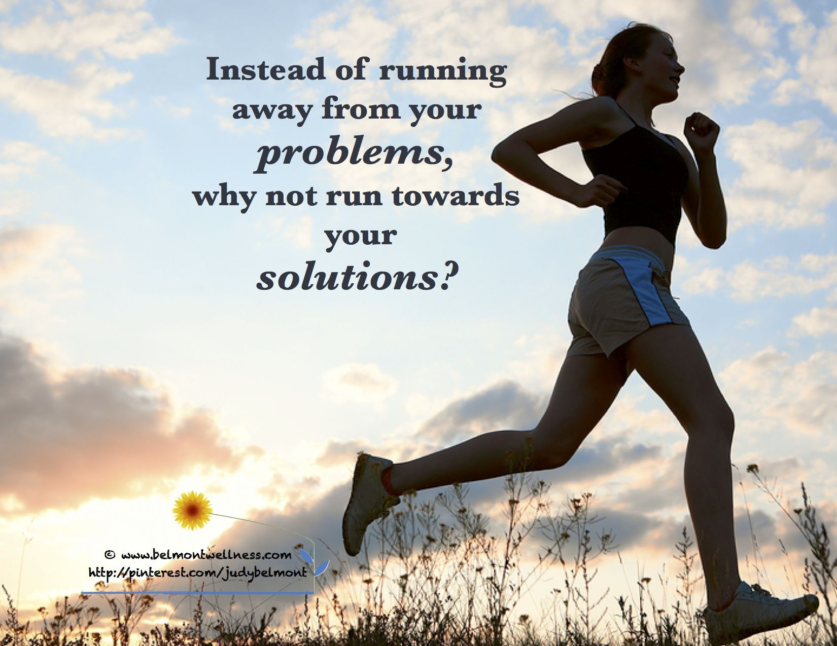 Run Towards Your Solutions Not Away From Your Problems Positive