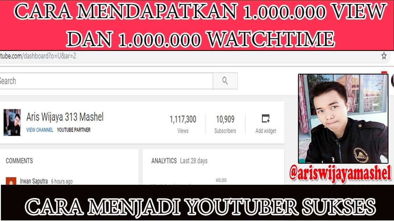 Cara Mendapatkan 1000000 View Dan 1000000 Watchtime 10000 Subscriber 1 Youtube Cara Dan