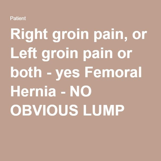 Right groin pain, or Left groin pain or both - yes Femoral