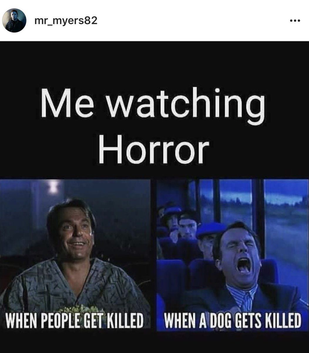 Also Applies To Cod Ghosts Because I Was Hoping The Entire Time That The Fictional Dog Would Make It Out Horror Movies Funny Horror Movies Memes Funny Horror
