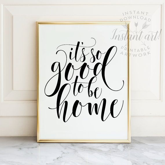 Its So Good To Be Home Printable Art Home Sweet Home Typography