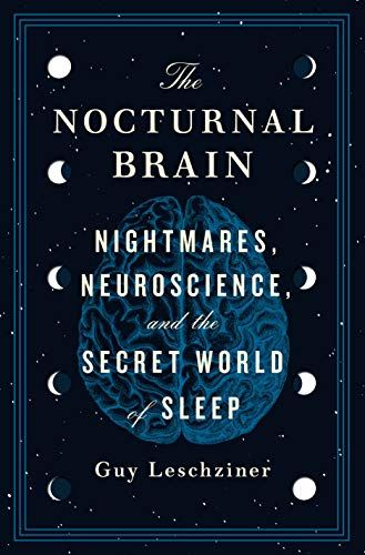 The Nocturnal Brain: Nightmares, Neuroscience, and