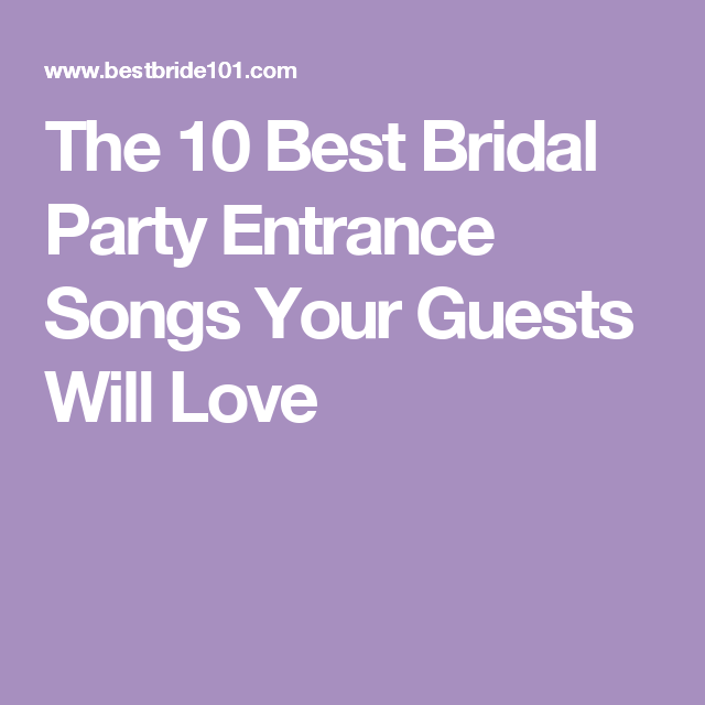 The 10 Best Bridal Party Entrance Songs Your Guests Will