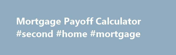 Mortgage Payoff Calculator #Second #Home #Mortgage Http://Money