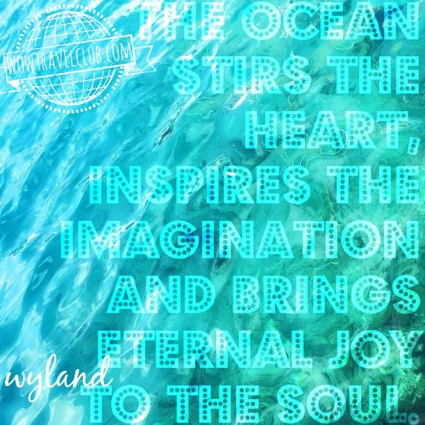 """Travel quote - """"If the ocean stirs the heart..."""" Wyland"""