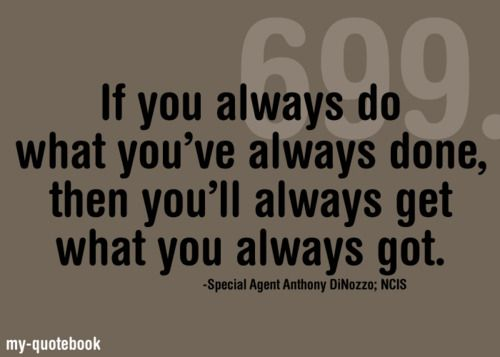 If You Always Do What You Ve Always Done Then You Ll Always Get