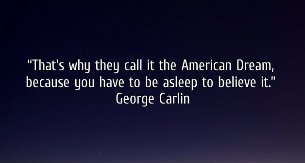 American Dream Quotes Unique George Carlin  American Dream Quote  Sayings 3  Pinterest . Decorating Design