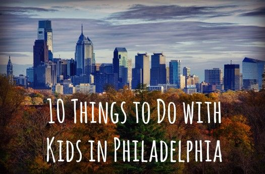 10 things to do in philadelphia with kids pennsylvania for Things to do philadelphia pa